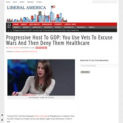 Progressive Host To GOP: You Use Vets To Excuse Wars And Then Deny Them Healthcare