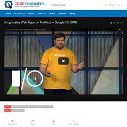 Progressive Web Apps on Firebase – Google I/O 2016