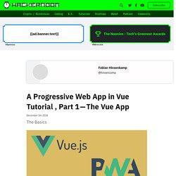 A Progressive Web App in Vue Tutorial, Part 1—The Vue App - By Fabian Hinsenkamp