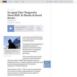 Ex-Agent Cites 'Progressive Down Slide' In Morale At Secret Service