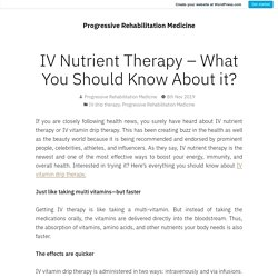 IV Nutrient Therapy – What You Should Know About it? – Progressive Rehabilitation Medicine