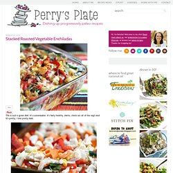 Perry's Plate: Stacked Roasted Vegetable Enchiladas