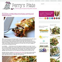 Perrys' Plate: Portobello and Black Bean Enchiladas with Roasted Poblano Sauce