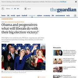 Obama and progressives: what will liberals do with their big election victory? | Glenn Greenwald