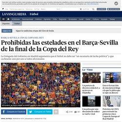 Prohibidas las estelades en el Barça-Sevilla de la final de la Copa del Rey