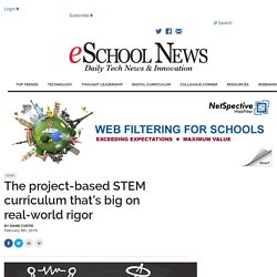 The project-based STEM curriculum that's big on real-world rigor