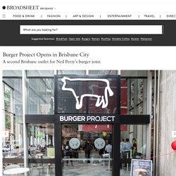 Burger Project Opens in Brisbane City - Broadsheet