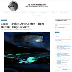 Coast – Project Arts Centre – Tiger Dublin Fringe Review – No More Workhorse