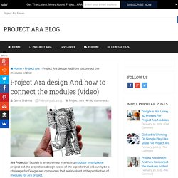 Project Ara design And how to connect the modules (video)