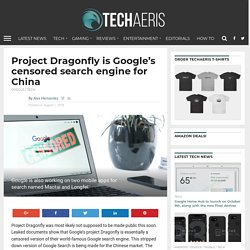 Project Dragonfly is Google's censored search engine for China
