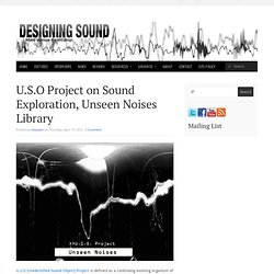U.S.O Project on Sound Exploration, Unseen Noises Library