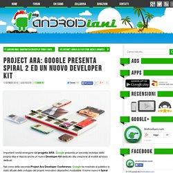 Project Ara: Google presenta Spiral 2 ed un nuovo De Kit