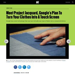 Meet Project Jacquard, Google's Plan To Turn Your Clothes Into A Touch Screen