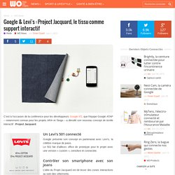 Google & Levi's : Project Jacquard, le tissu comme support interactif