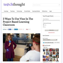 3 Ways To Use Vine In The Project-Based Learning Classroom -