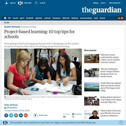 Project-based learning: 10 top tips for schools