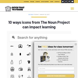 10 ways icons from The Noun Project can impact learning - Ditch That Textbook