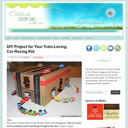 Celebrate Every Day With Me: DIY Project for Your Train-Loving, Car-Racing Kid