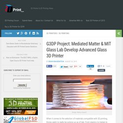 G3DP Project: Mediated Matter & MIT Glass Lab Develop Advanced Glass 3D Printer