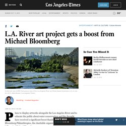 L.A. River art project gets a boost from Michael Bloomberg