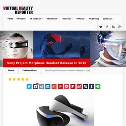 Sony Project Morpheus - Virtual Reality Reporter