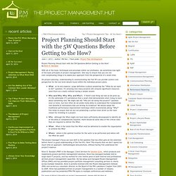 Project Planning Should Start with the 5W Questions Before Getting to the How?