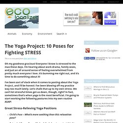 The Yoga Project: 10 Poses for Fighting STRESS