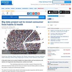 FOOD NAVIGATOR 20/05/16 Big data project set to reveal consumer food habits & health.