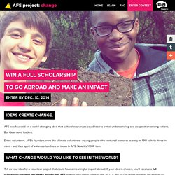 AFS Project: Change - Win a Scholaship to Volunteer Abroad