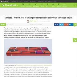 Project Ara : le smartphone modulaire qui évolue selon vos envies (vidéo)