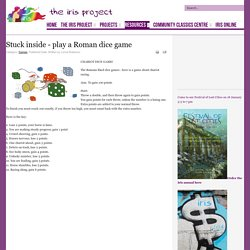 The Iris Project - Stuck inside - play a Roman dice game