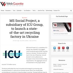 MS Social Project, a subsidiary of ICU Group, to launch a state-of-the-art recycling factory in Ukraine