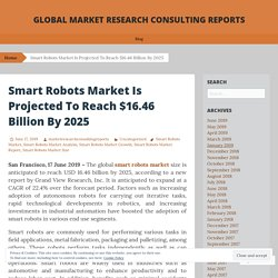 Smart Robots Market Is Projected To Reach $16.46 Billion By 2025