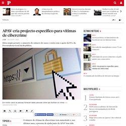 APAV cria projecto específico para vítimas de cibercrime