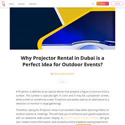 Why Projector Rental in Dubai is a Perfect Idea for Outdoor Events? - Naziya Karmatullah