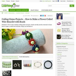 Coiling Gizmo Projects – How to Make a Flower Coiled Wire Bracelet with Beads
