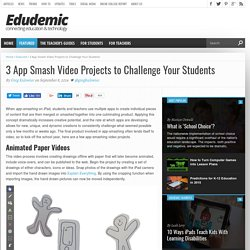 3 App Smash Video Projects to Challenge Your Students