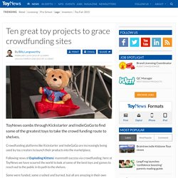 Ten great toy projects to grace crowdfunding sites
