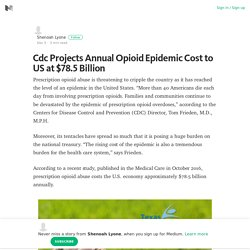 Cdc Projects Annual Opioid Epidemic Cost to US at $78.5 Billion