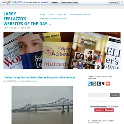 The Best Ways To Find Other Classes For Joint Online Projects   Larry Ferlazzo's Websites of the Day...