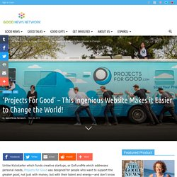 'Projects For Good' – This Ingenious Website Makes it Easier to Change the World!