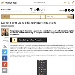 Keeping Your Video Editing Projects Organized - The Beat: A Blog by PremiumBeat