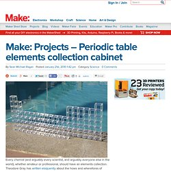 Make: Projects – Periodic table elements collection cabinet