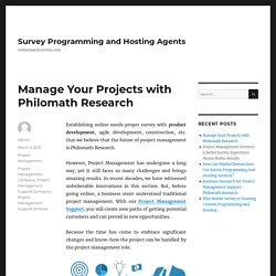 Manage Your Projects with Philomath Research – Survey Programming and Hosting Agents