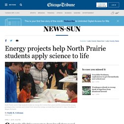 Energy projects help North Prairie students apply science to life - Lake County News-Sun