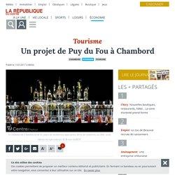 Un projet de Puy du Fou à Chambord - Chambord (41250) - La République du Centre