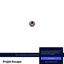 Projet Escape by morgan.vernet on Genial.ly