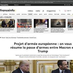Projet d'armée européenne : on vous résume la passe d'armes entre Macron et Trump