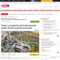 Dubaï. Le projet fou de la plus grande station de ski couverte au monde