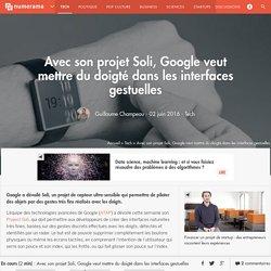 Avec son projet Soli, Google veut mettre du doigté dans les interfaces gestuelles - Tech